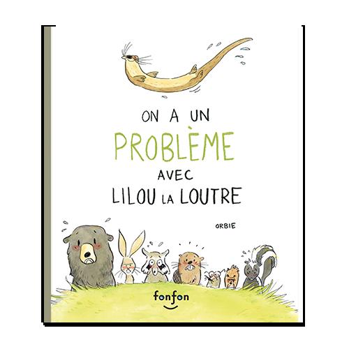 on-a-un-probleme-avec-lilou-la-loutre_500x500