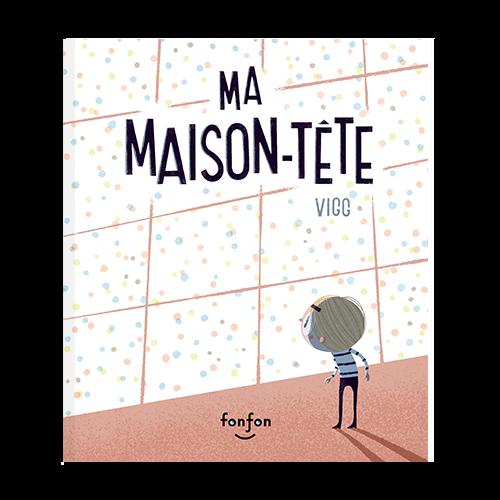 Couverture de du livre jeunesse Ma maison-tête. Vincent est debout devant une fenêtre où l'on voit une centaine de points multicolores.